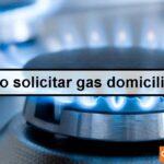 Cómo solicitar gas domiciliario